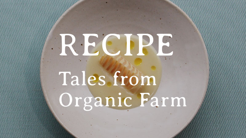 RECIPE|Tales from Organic Farm